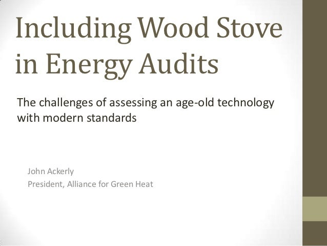 Including Wood Stovein Energy AuditsThe challenges of assessing an age-old technologywith modern standards  John Ackerly  ...