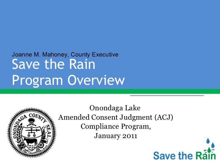 Save the Rain  Program Overview  <ul><li>Onondaga Lake  </li></ul><ul><li>Amended Consent Judgment (ACJ) </li></ul><ul><li...