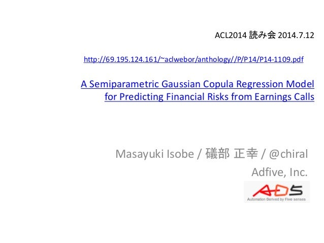 ACL2014 読み会 2014.7.12 A Semiparametric Gaussian Copula Regression Model for Predicting Financial Risks from Earnings Calls...