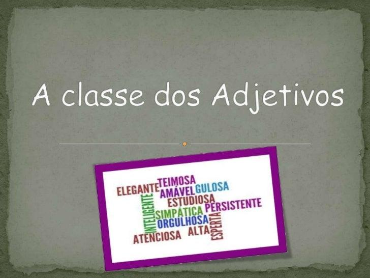    Adjetivos são palavras quedesignam   qualidades,   estados,características ou circunstânciasdo nome, com o qual concor...