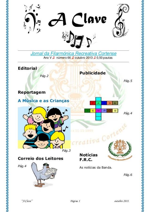 """A Clave"" Página 1 outubro 2013 Jornal da Filarmónica Recreativa Cortense Ano V ♫ número 66 ♫ outubro 2013 ♫ 0,50 pautas E..."