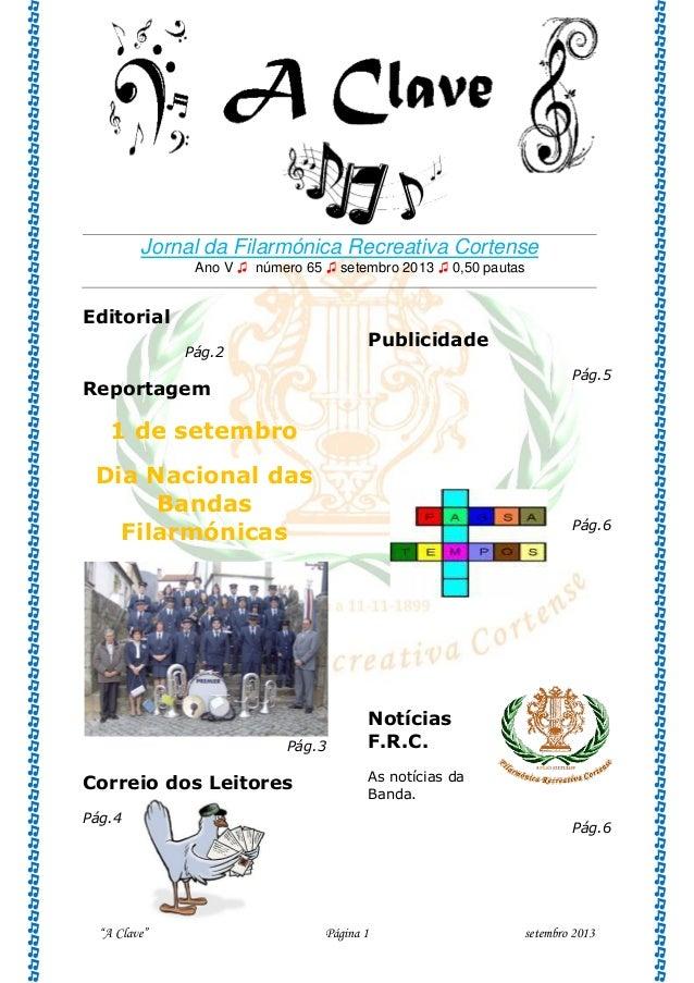 """A Clave"" Página 1 setembro 2013 Jornal da Filarmónica Recreativa Cortense Ano V ♫ número 65 ♫ setembro 2013 ♫ 0,50 pautas..."