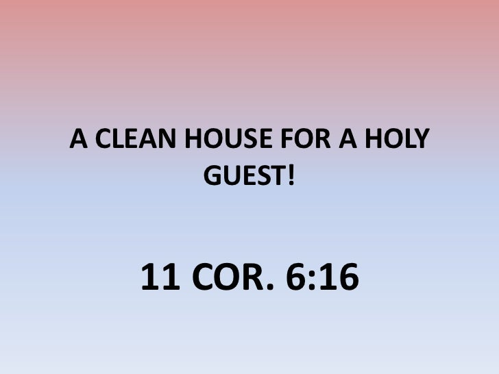 A CLEAN HOUSE FOR A HOLY GUEST!<br />11 COR. 6:16<br />