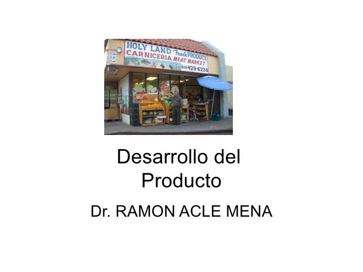 Desarrollo del    ProductoDr. RAMON ACLE MENA