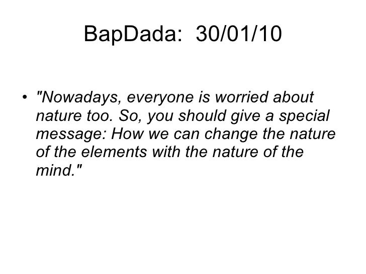 """BapDada: 30/01/10 <ul><li>""""Nowadays, everyone is worried about nature too. So, you should give a special message: Ho..."""
