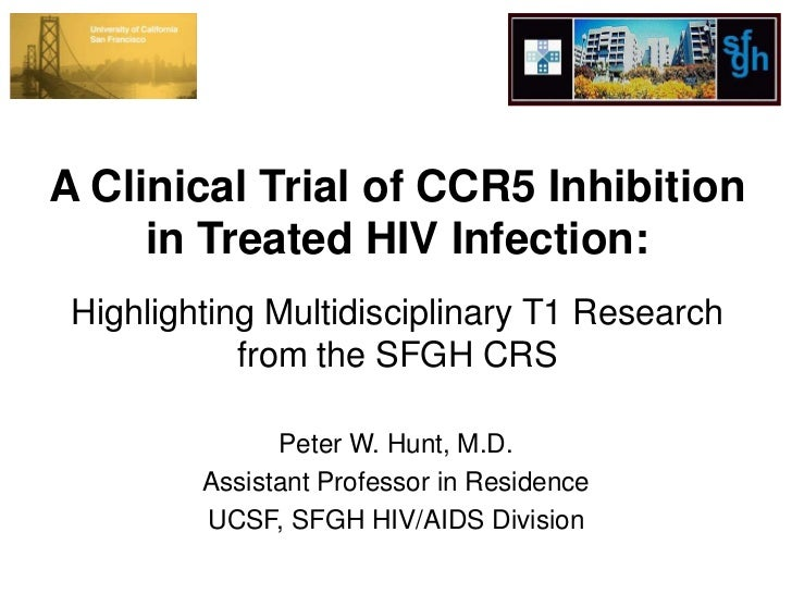A Clinical Trial of CCR5 Inhibition     in Treated HIV Infection: Highlighting Multidisciplinary T1 Research            fr...