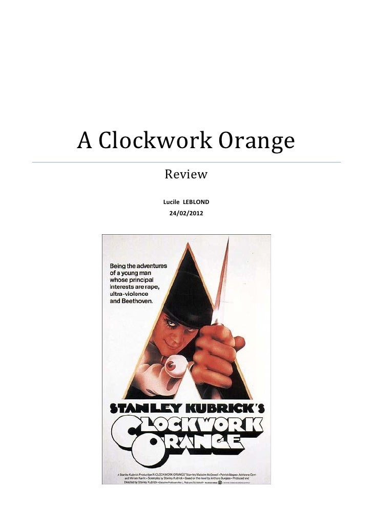 clockwork essay orange A clockwork orange, written by anthony burgess and converted to fllm by stanley kubrick, is one of the more popular images of behavioral interventions held by the lay public (morris, 1985 todd, atwater, johnson, larsen, & morris, 1984.