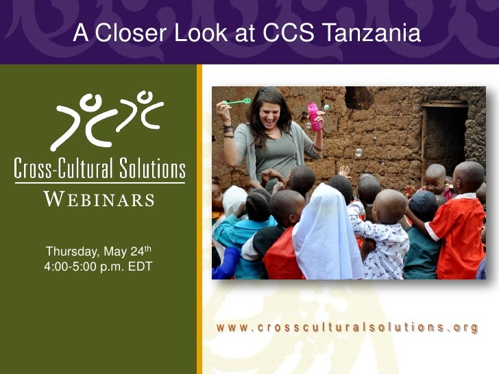 A Closer Look at CCS TanzaniaW EBINARSThursday, May 24th4:00-5:00 p.m. EDT                     www.crossculturalsolutions....