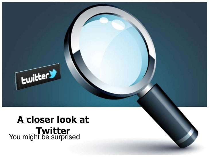 A closer look at Twitter<br />You might be surprised<br />
