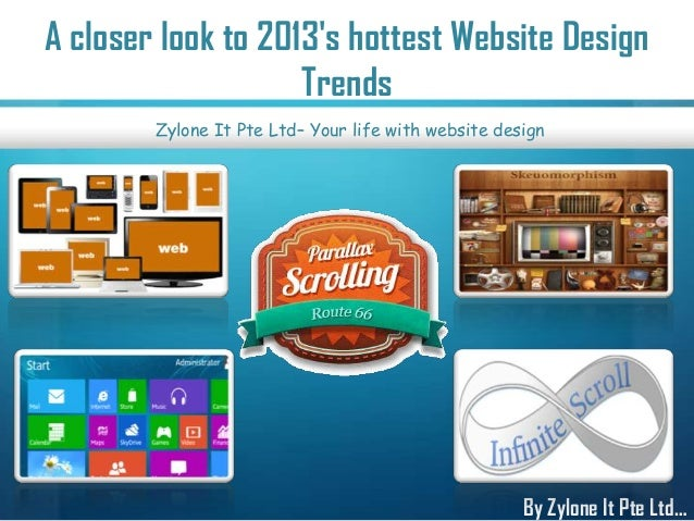A closer look to 2013's hottest Website Design Trends By Zylone It Pte Ltd… Zylone It Pte Ltd– Your life with website desi...