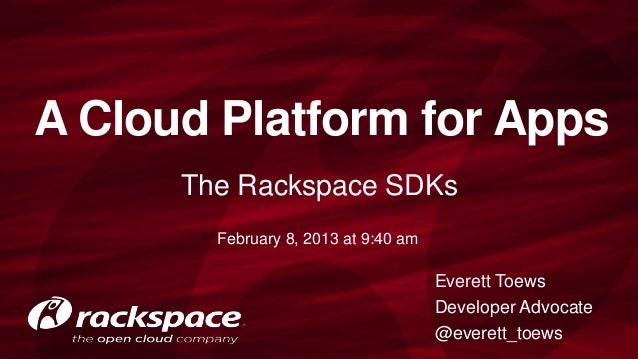 A Cloud Platform for Apps      The Rackspace SDKs        February 8, 2013 at 9:40 am                                      ...