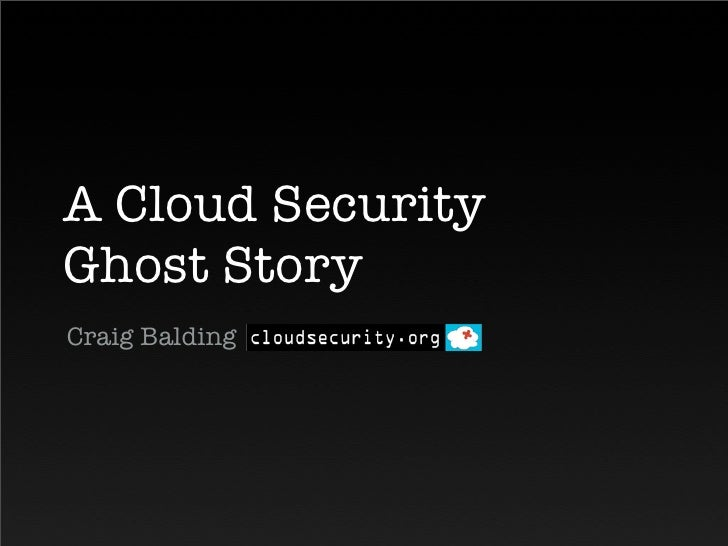 A Cloud Security Ghost Story Craig Balding