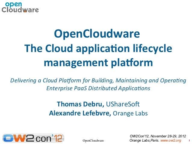 OpenCloudware     The Cloud applicaton lifecycle        management platformDelivering a Cloud Platorm for Building, Mainta...