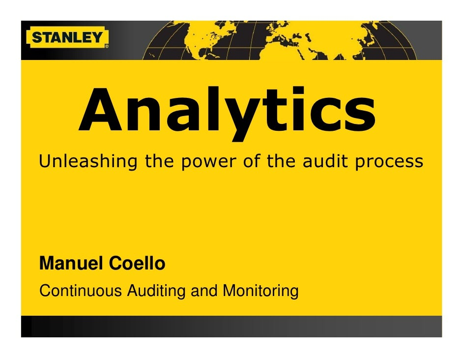 Analytics Unleashing the power of the audit process     Manuel Coello Continuous Auditing and Monitoring