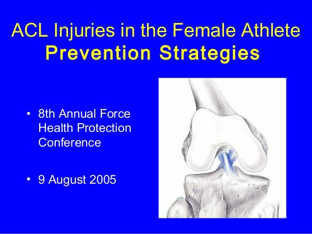 ACL Injuries in the Female Athlete Prevention Strategies • 8th Annual Force Health Protection Conference • 9 August 2005