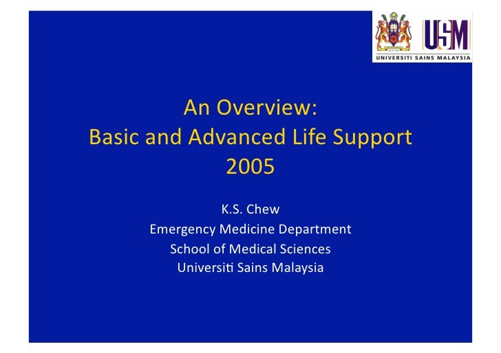 An Overview:  Basic and Advanced Life Support               2005                 K.S. Chew       Emergency Medicine Depart...