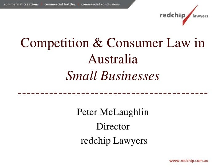 Competition & Consumer Law in Australia Small Businesses------------------------------------------<br />Peter McLaughlin <...