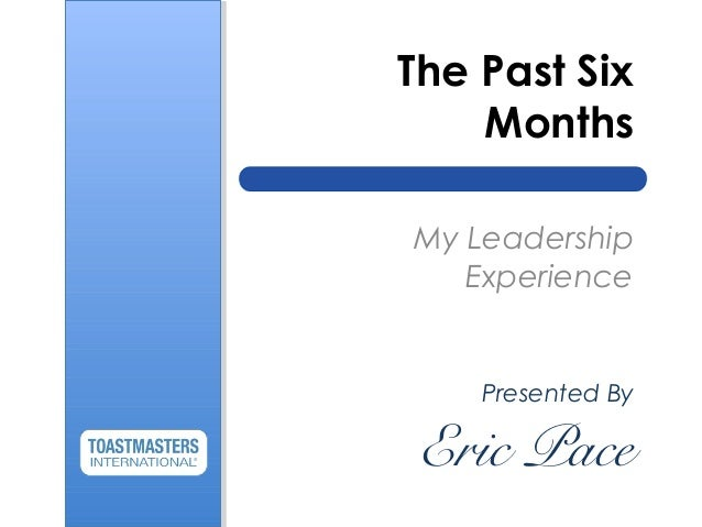 The Past Six Months My Leadership Experience Presented By Eric Pace
