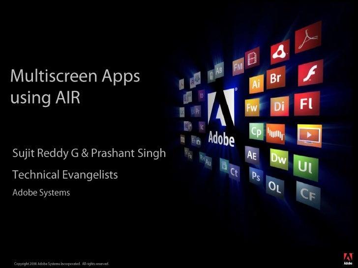 Multiscreen Apps using AIR<br />Sujit Reddy G & Prashant Singh<br />Technical Evangelists<br />Adobe Systems<br />
