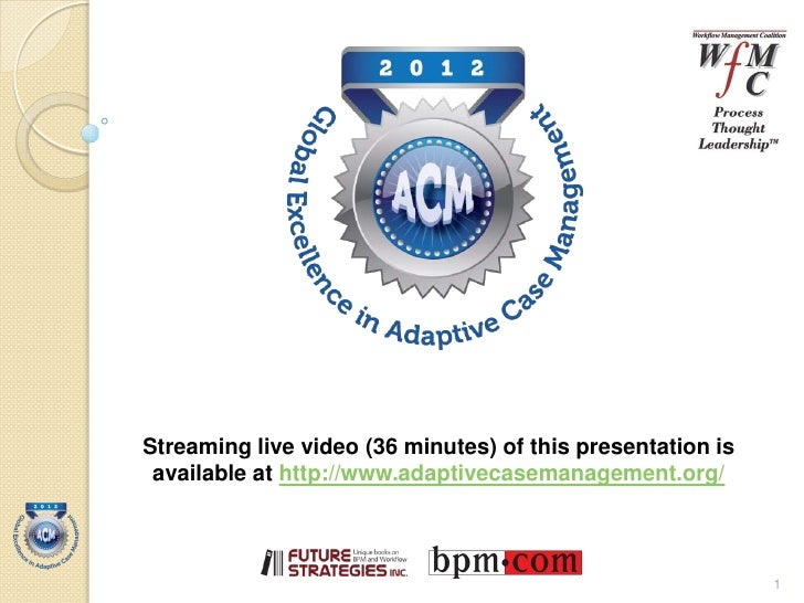 2012     Global Awards for Excellence in         Adaptive Case          ManagementStreaming live video (36 minutes) of thi...