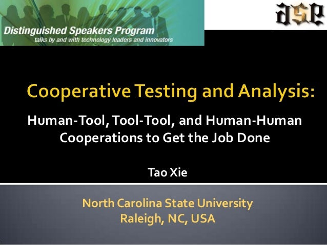 Human-Tool, Tool-Tool, and Human-Human   Cooperations to Get the Job Done                  Tao Xie       North Carolina St...