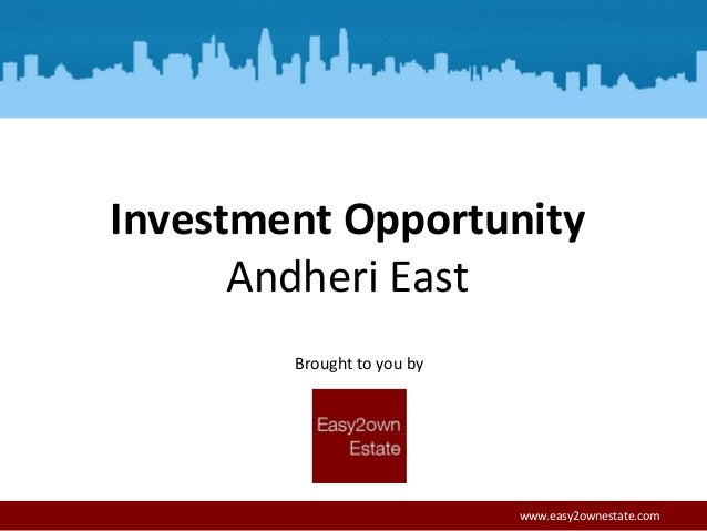 Andheri East Brought to you by www.easy2ownestate.com Investment Opportunity