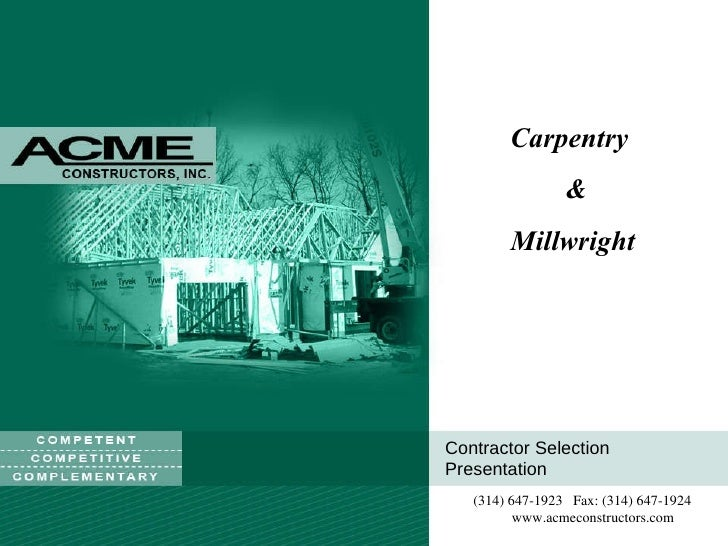 Contractor Selection Presentation (314) 647-1923  Fax: (314) 647-1924   www.acmeconstructors.com Carpentry  & Millwright