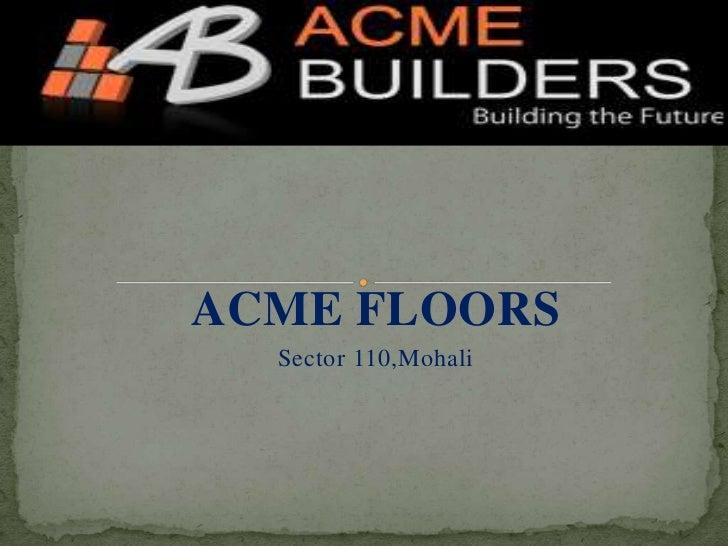 ACME FLOORS  Sector 110,Mohali