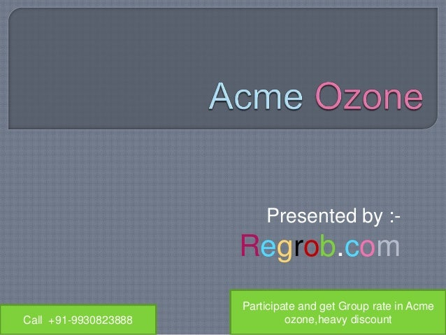 Presented by :- Regrob.com Call +91-9930823888 Participate and get Group rate in Acme ozone,heavy discount
