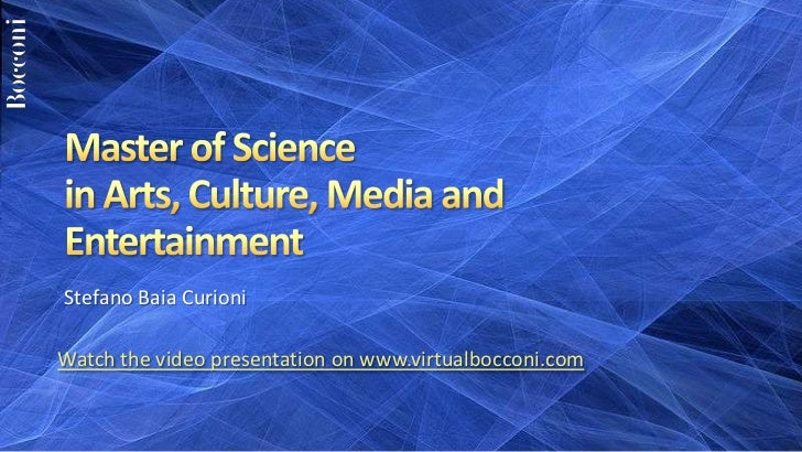 Master of Sciencein Arts, Culture, Media and Entertainment<br />Stefano Baia Curioni<br />Watch the video presentation on ...
