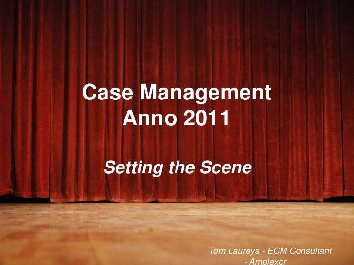 Case ManagementAnno 2011Setting the Scene<br />Tom Laureys- ECM Consultant- Amplexor<br />