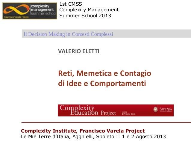 Valerio Eletti :: Reti, memetica e contagio di idee Summer School di Agghielli, Spoleto, 1 e 2 Agosto 2013 Il Decision Mak...