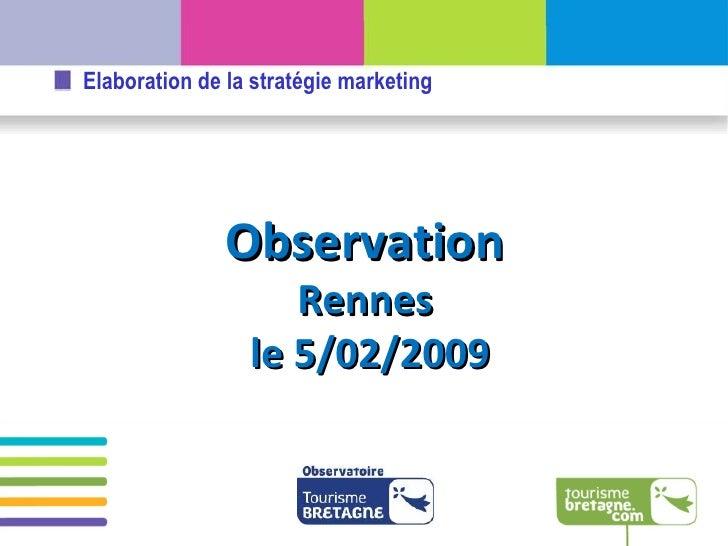 Observation Rennes le 5/02/2009 Elaboration de la stratégie marketing