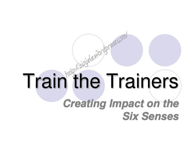 Train the Trainers Creating Impact on the Six Senses