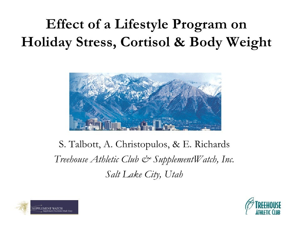 Effect of a Lifestyle Program on Holiday Stress, Cortisol & Body Weight          S. Talbott, A. Christopulos, & E. Richard...