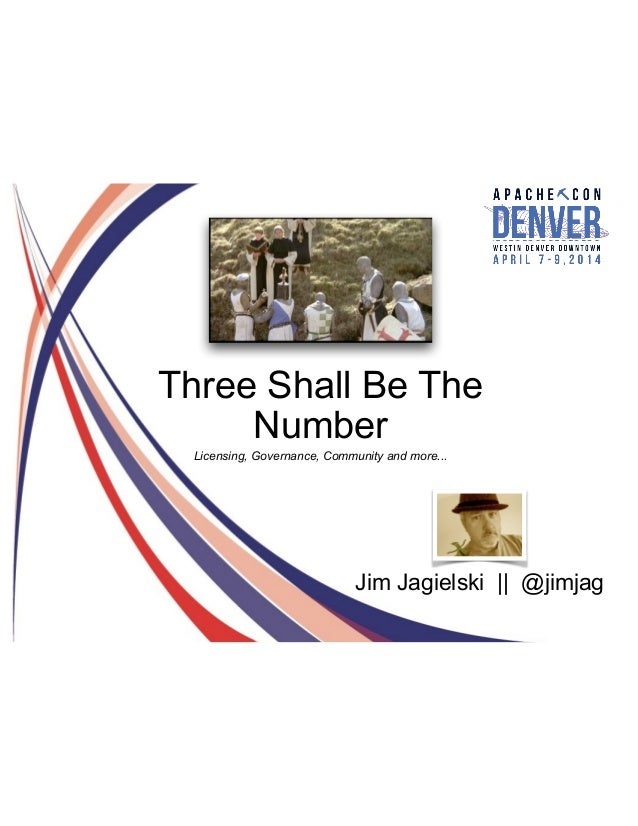 Jim Jagielski || @jimjag Three Shall Be The Number Licensing, Governance, Community and more...