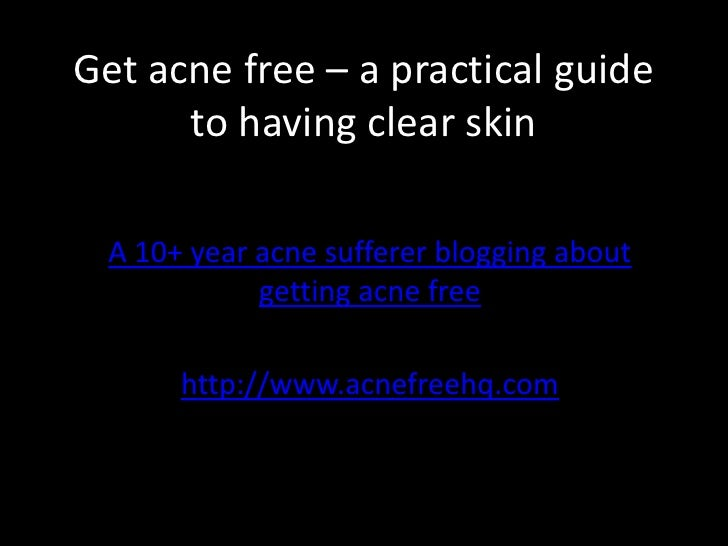Get acne free – a practical guide to having clear skin <br />A 10+ year acne sufferer blogging about getting acne free<br ...