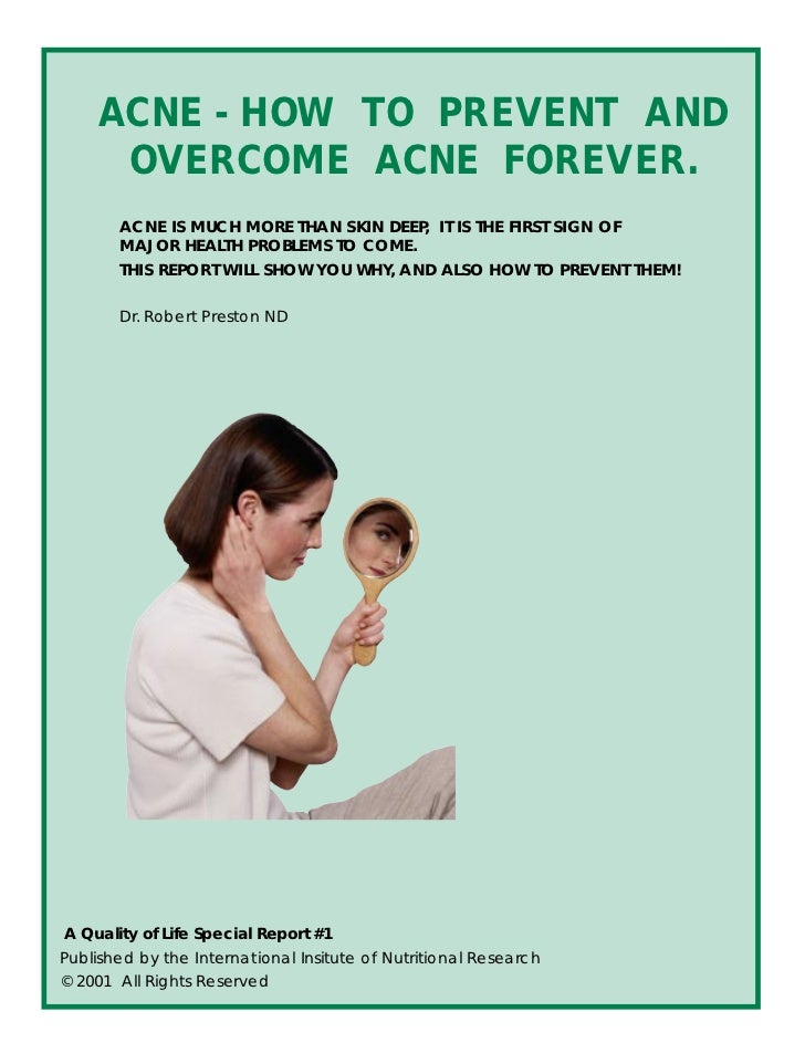 ACNE - HOW TO PREVENT AND      OVERCOME ACNE FOREVER.       ACNE IS MUCH MORE THAN SKIN DEEP, IT IS THE FIRST SIGN OF     ...