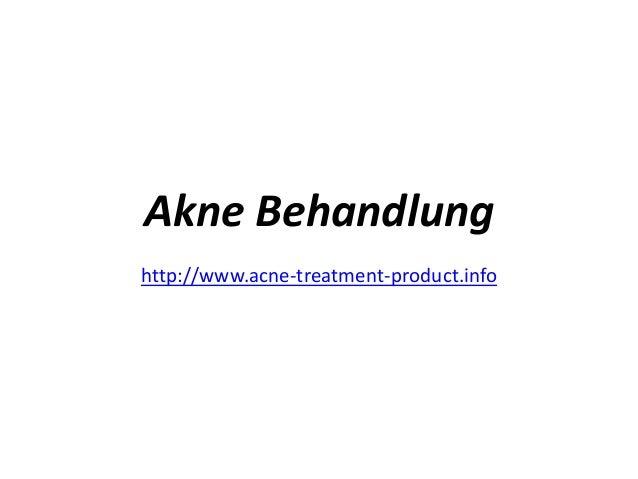 Akne Behandlung http://www.acne-treatment-product.info