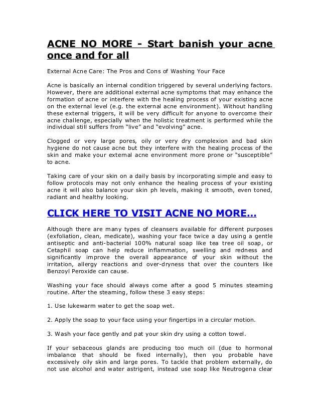 ACNE NO MORE - Start banish your acneonce and for allExternal Acne Care: The Pros and Cons of Washing Your FaceAcne is bas...