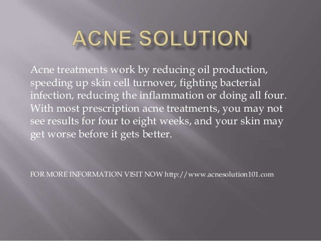 Acne treatments work by reducing oil production, speeding up skin cell turnover, fighting bacterial infection, reducing th...