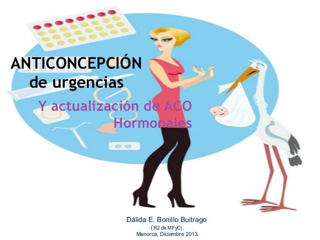 ANTICONCEPCIÓN de urgencias Y actualización de ACO Hormonales  Dálida E. Bonillo Buitrago (R2 de MFyC).  Menorca, Diciembr...