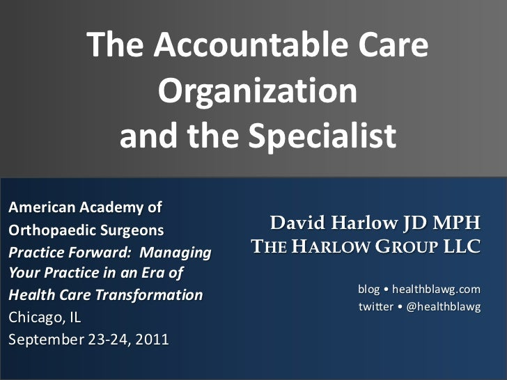 Accountable Care Organizations, Bundled Payments and More. Presented at AAOS Practice Forward 09 2011