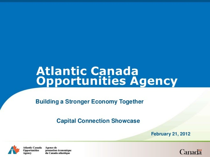 Atlantic CanadaOpportunities AgencyBuilding a Stronger Economy Together      Capital Connection Showcase                  ...