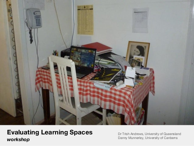 Evaluating Learning Spaces   Dr Trish Andrews, University of Queensland                             Danny Munnerley, Unive...