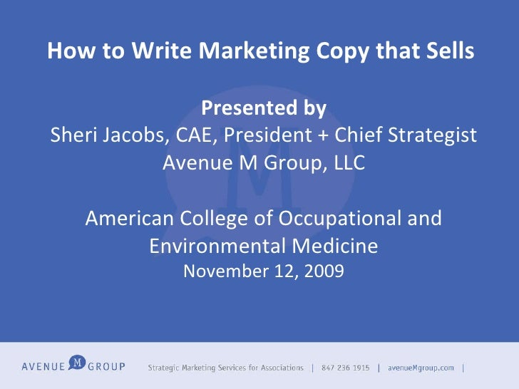 How to Write Marketing Copy that Sells   Presented by Sheri Jacobs, CAE, President + Chief Strategist Avenue M Group, LLC ...