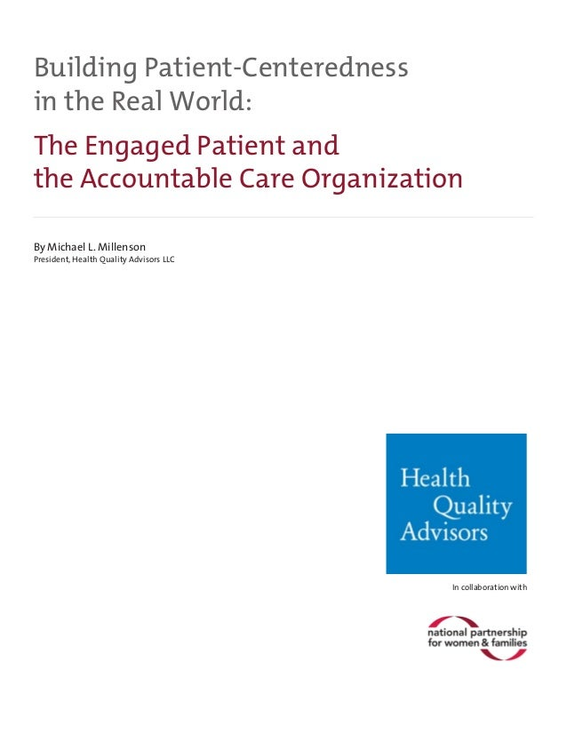 Building Patient-Centeredness in the Real World: The Engaged Patient and the Accountable Care Organization By Michael L. M...