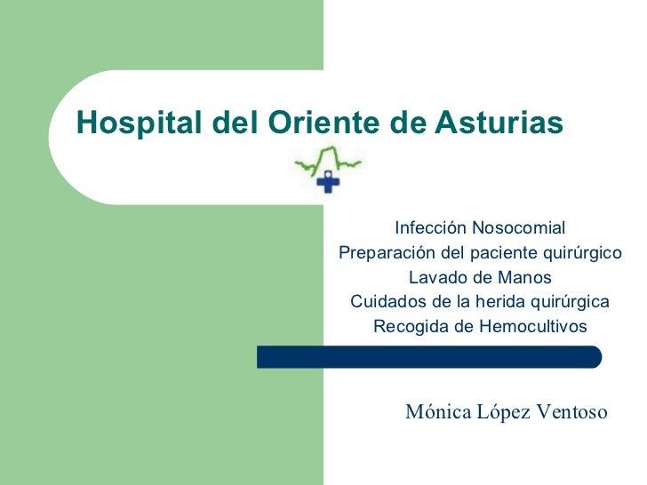 Hospital del Oriente de Asturias Infección Nosocomial Preparación del paciente quirúrgico Lavado de Manos Cuidados de la h...