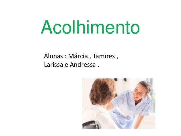 Acolhimento Alunas : Márcia , Tamires , Larissa e Andressa .
