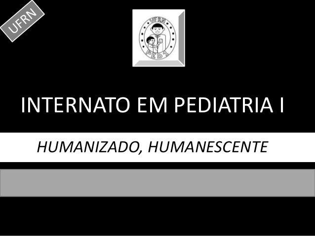 INTERNATO EM PEDIATRIA I HUMANIZADO, HUMANESCENTE !